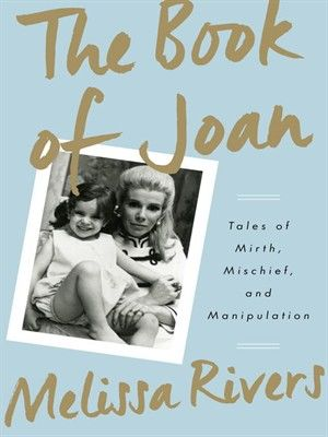 """Melissa Rivers' new book, """"The Book of Joan,"""" is an intimate look at their celebrated mother-daughter relationship. (Photo: Crown Archetype)"""